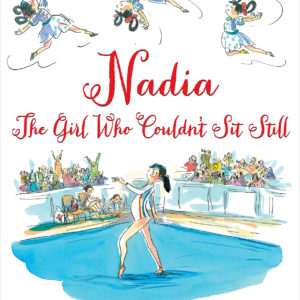 Nadia: The Girl Who Couldn't Sit Still